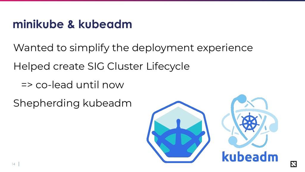 14 minikube & kubeadm Wanted to simplify the de...