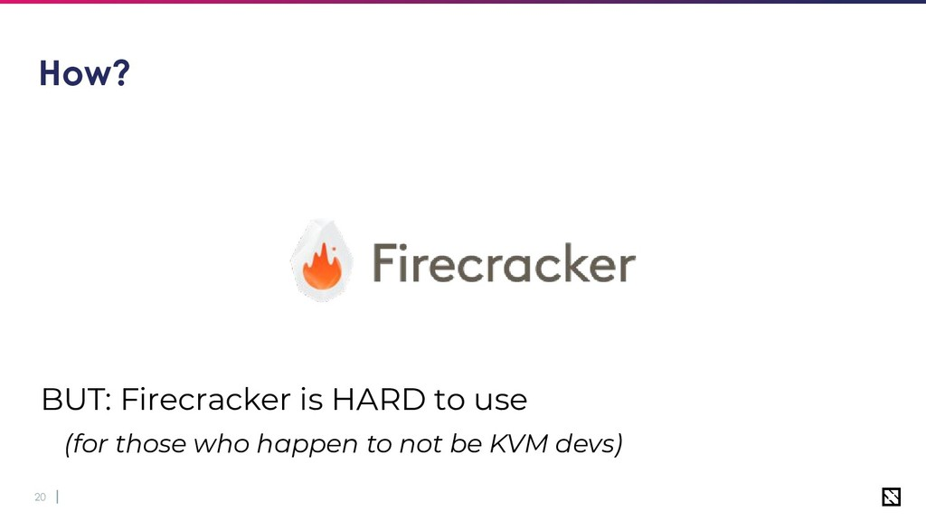 20 How? BUT: Firecracker is HARD to use (for th...