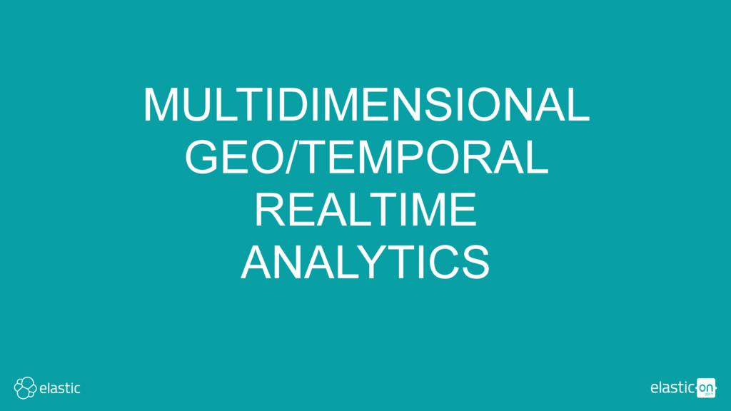 MULTIDIMENSIONAL GEO/TEMPORAL REALTIME ANALYTICS