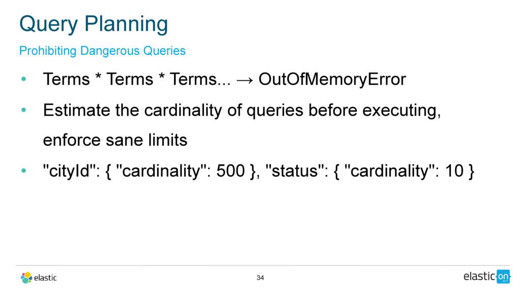 • Terms * Terms * Terms... → OutOfMemoryError •...