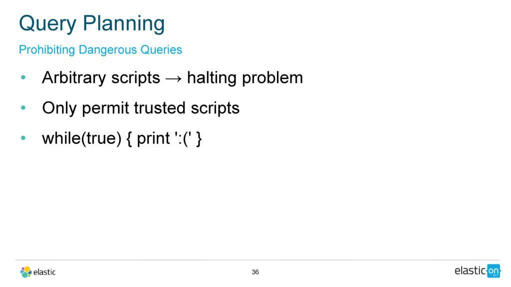 • Arbitrary scripts → halting problem • Only pe...