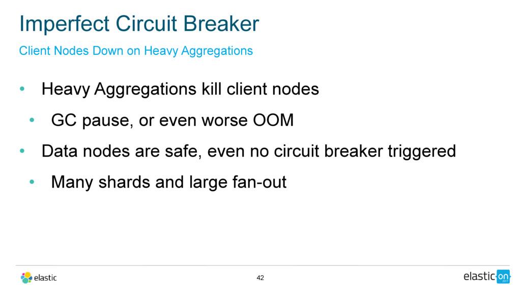 • Heavy Aggregations kill client nodes • GC pau...