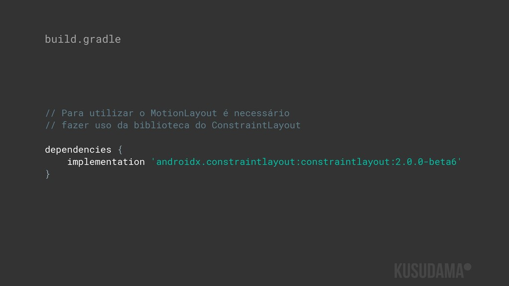 build.gradle // Para utilizar o MotionLayout é ...