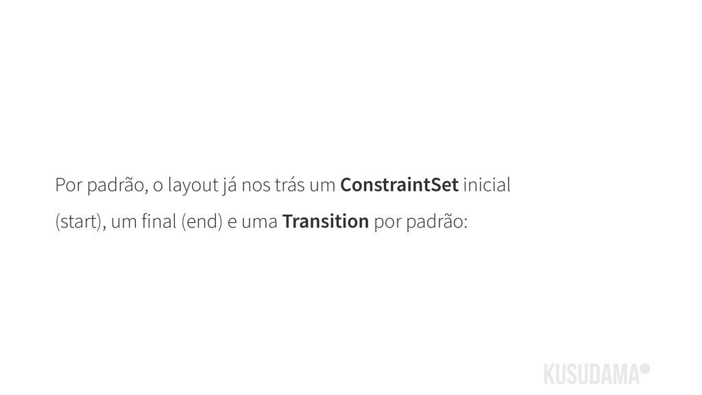 Por padrão, o layout já nos trás um ConstraintS...