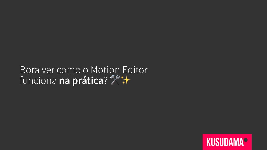 Bora ver como o Motion Editor funciona na práti...