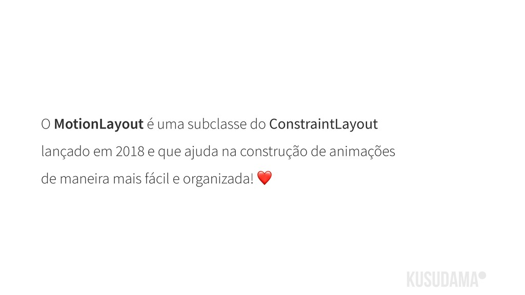 O MotionLayout é uma subclasse do ConstraintLay...