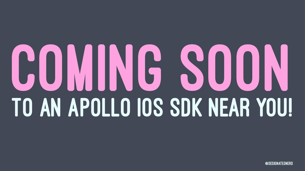 COMING SOON TO AN APOLLO IOS SDK NEAR YOU! @Des...