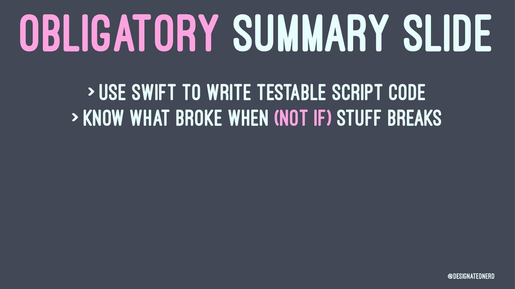 OBLIGATORY SUMMARY SLIDE > Use swift to write t...
