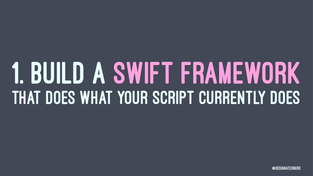 1. BUILD A SWIFT FRAMEWORK THAT DOES WHAT YOUR ...