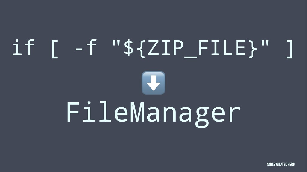 "if [ -f ""${ZIP_FILE}"" ] ⬇ FileManager @Designat..."