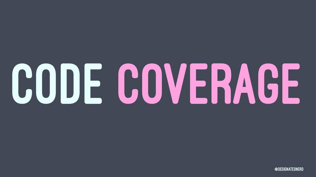 CODE COVERAGE @DesignatedNerd