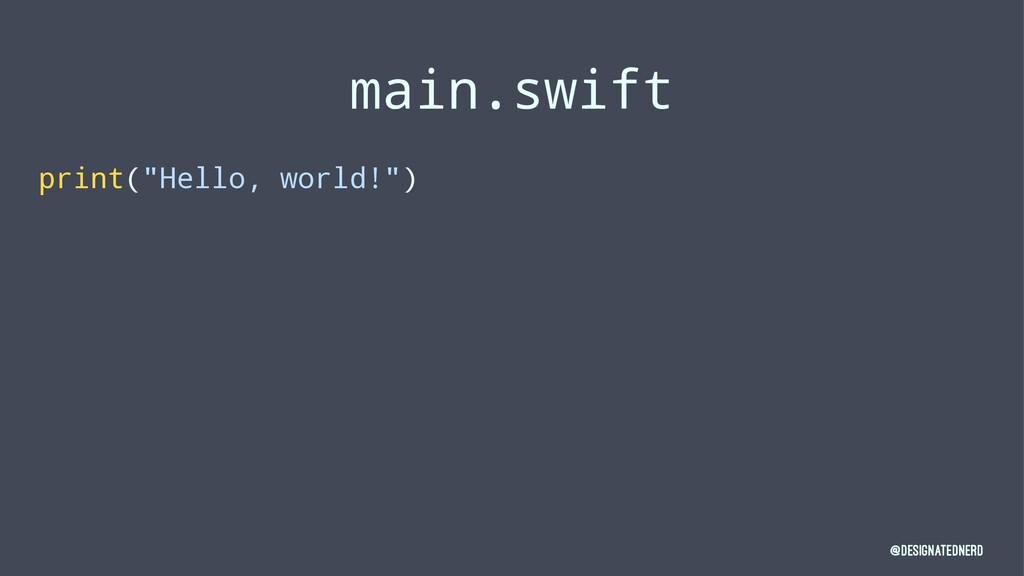 "main.swift print(""Hello, world!"") @DesignatedNe..."