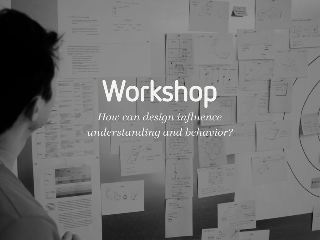 Workshop How can design influence understanding ...