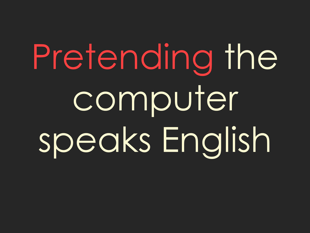 Pretending the computer speaks English