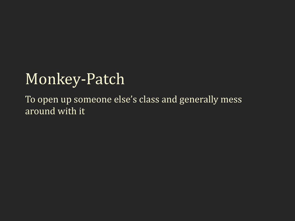 Monkey-Patch To open up someone else's class an...