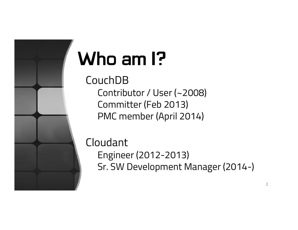 Who am I? CouchDB Contributor / User (~2008) Co...