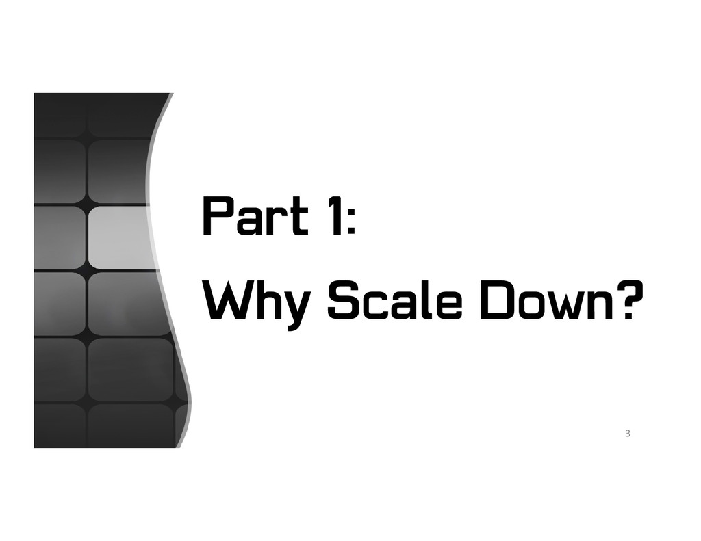 Part 1: Why Scale Down? 3