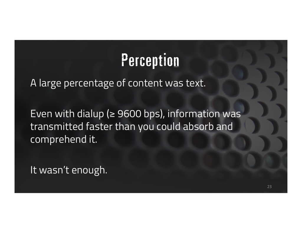 Perception A large percentage of content was te...