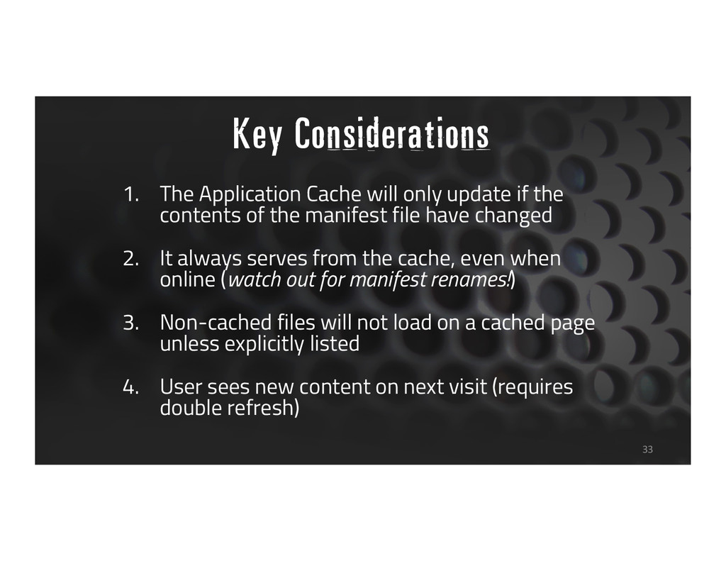 Key Considerations 33 1. The Application Cache ...