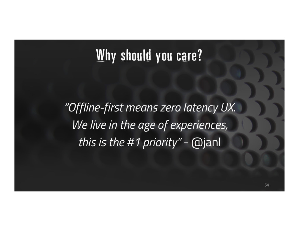 """Offline-first means zero latency UX. We live i..."