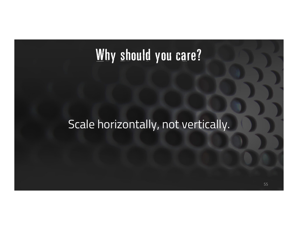 Scale horizontally, not vertically. 55 Why shou...