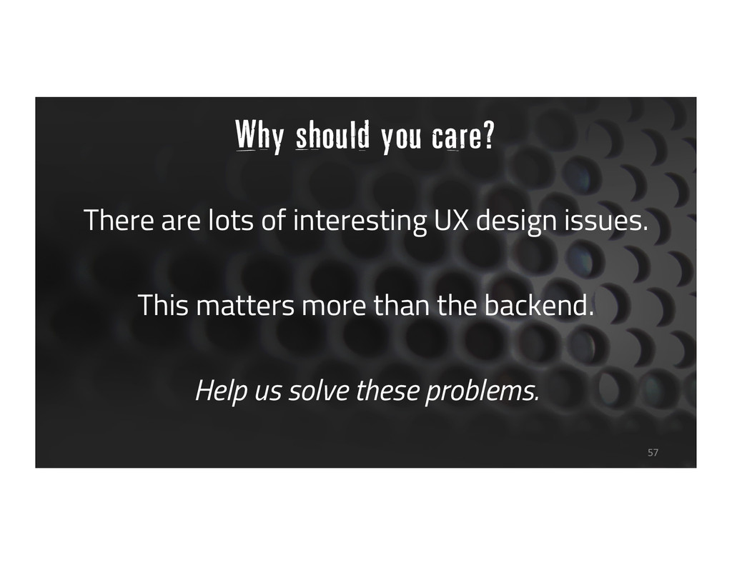 There are lots of interesting UX design issues....