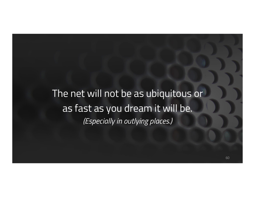 The net will not be as ubiquitous or as fast as...