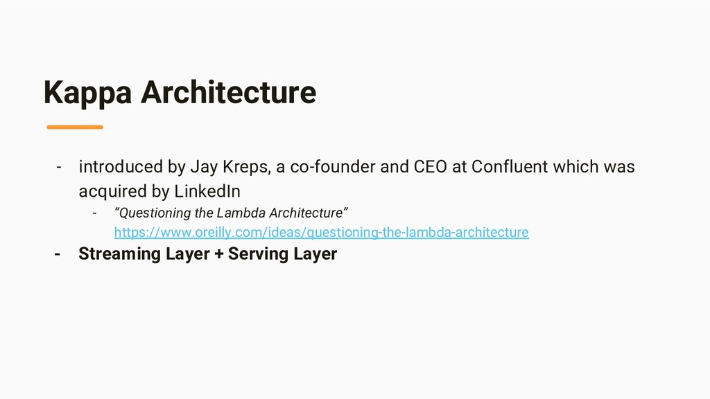Kappa Architecture - introduced by Jay Kreps, a...