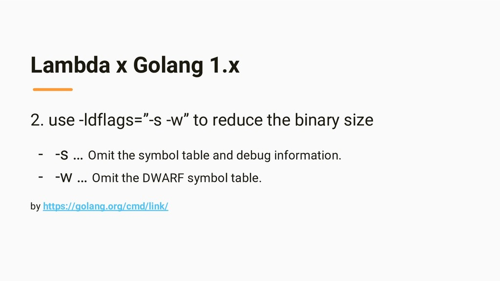 "Lambda x Golang 1.x 2. use -ldflags=""-s -w"" to ..."