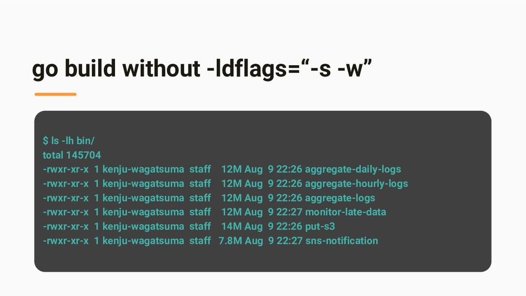 "go build without -ldflags=""-s -w"" $ ls -lh bin/..."