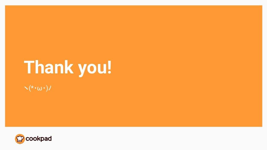 Thank you! ヽ(*・ω・)ノ