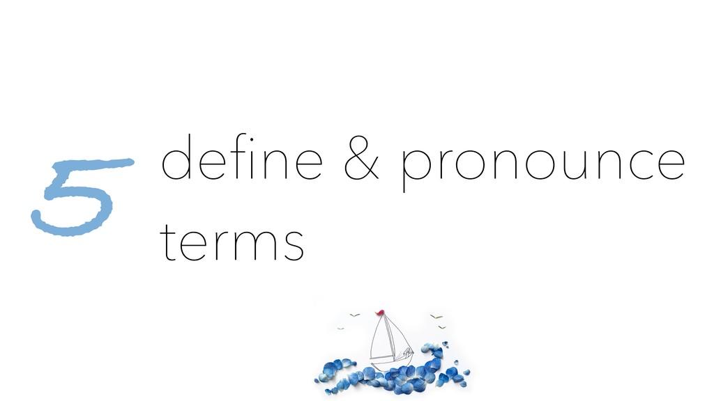 define & pronounce terms 5