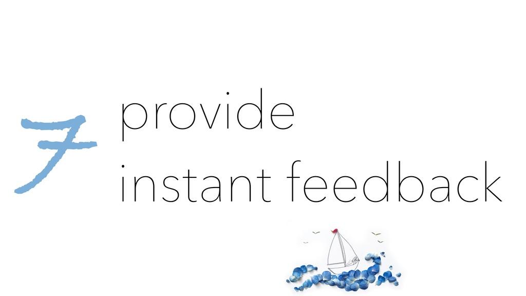 provide instant feedback 7