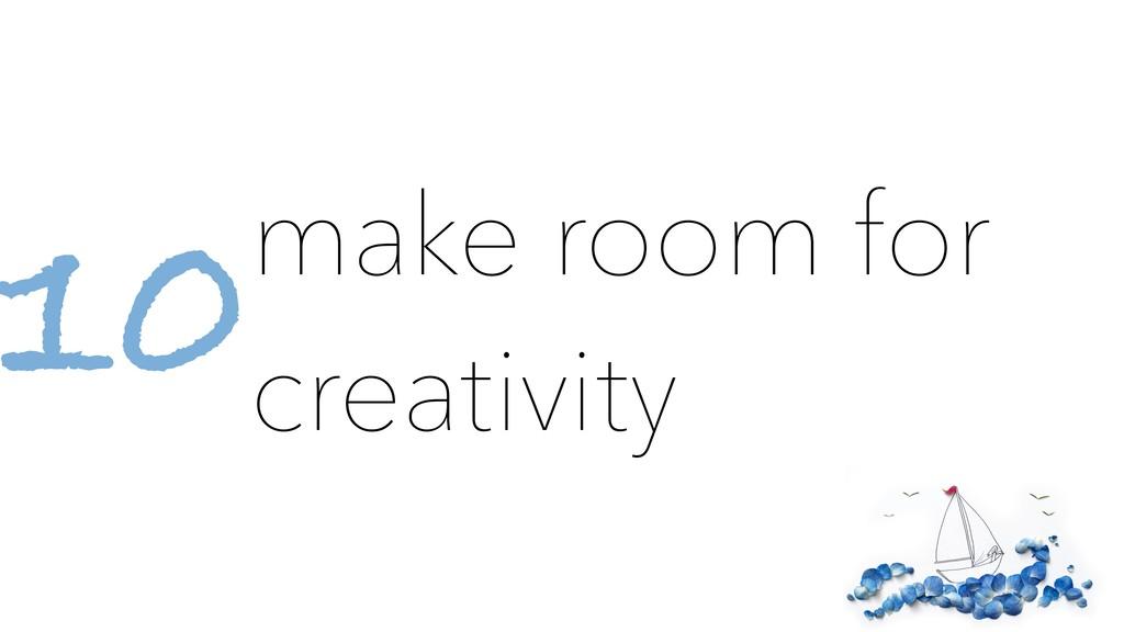 make room for creativity 10