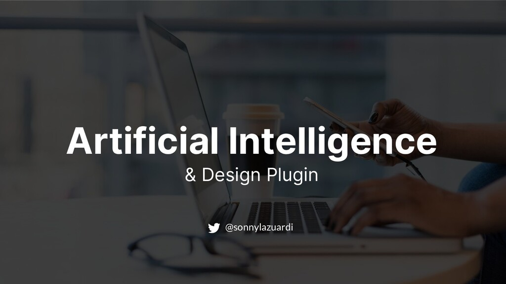 Artificial Intelligence @sonnylazuardi & Design...