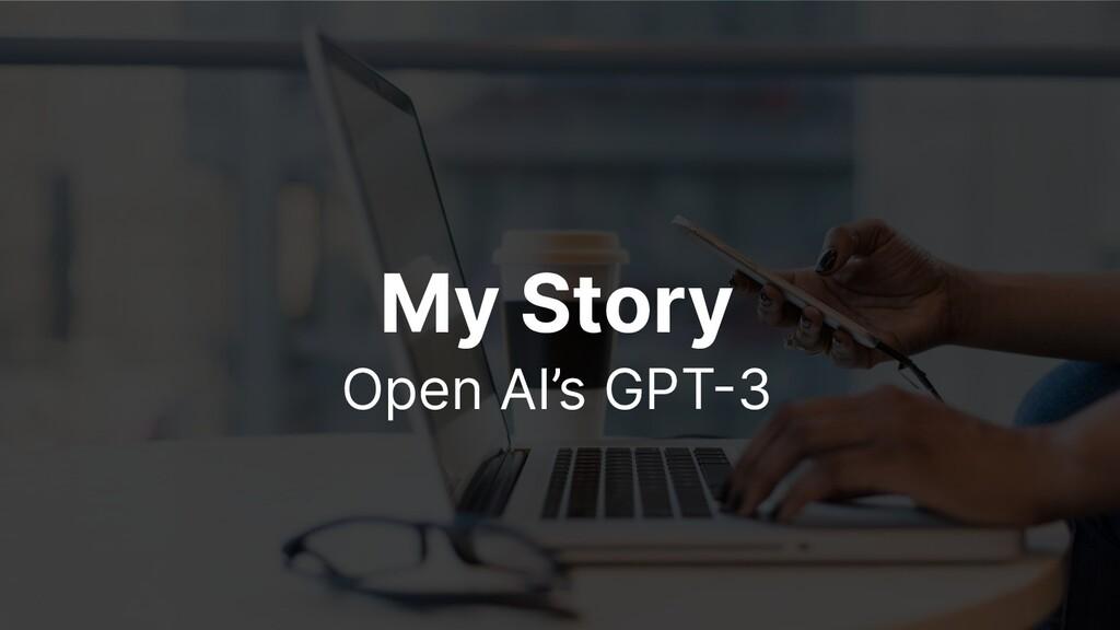 My Story Open AI's GPT3