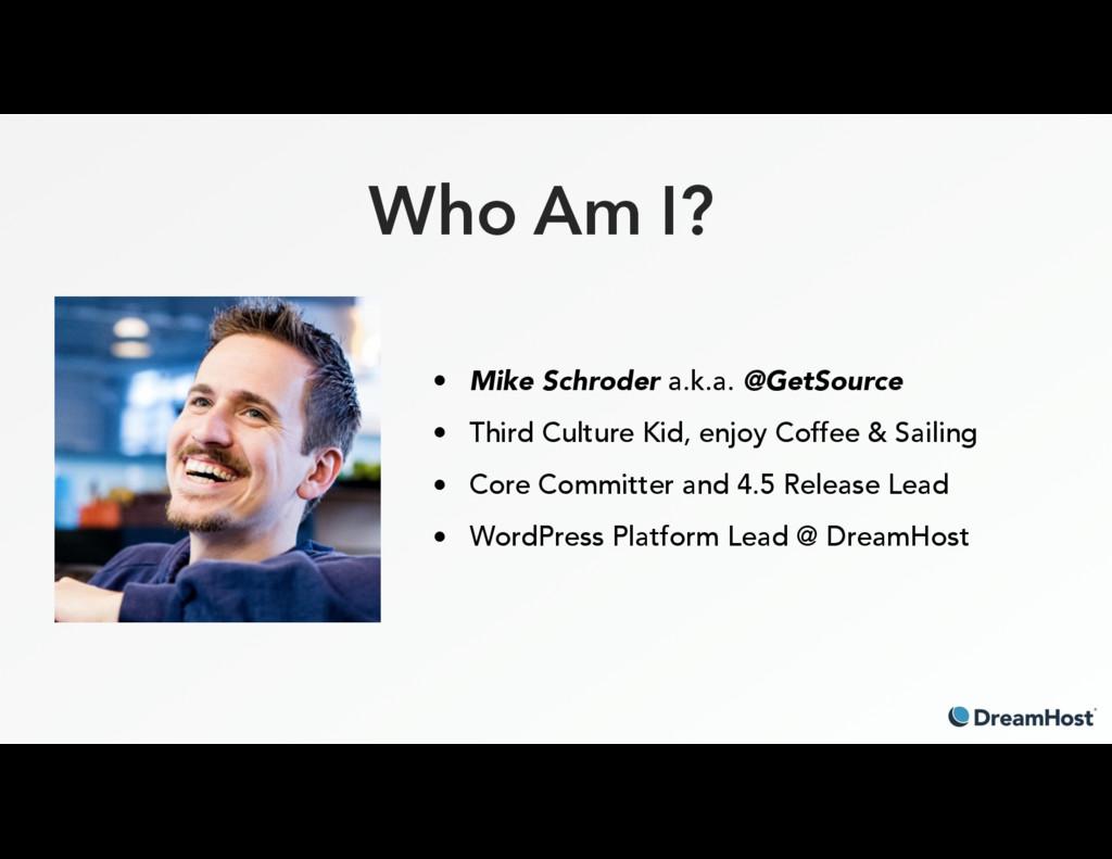 Who Am I? • Mike Schroder a.k.a. @GetSource • T...