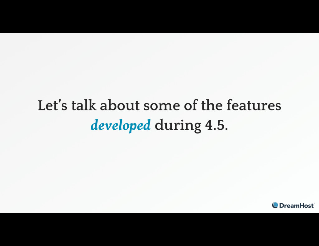 Let's talk about some of the features developed...