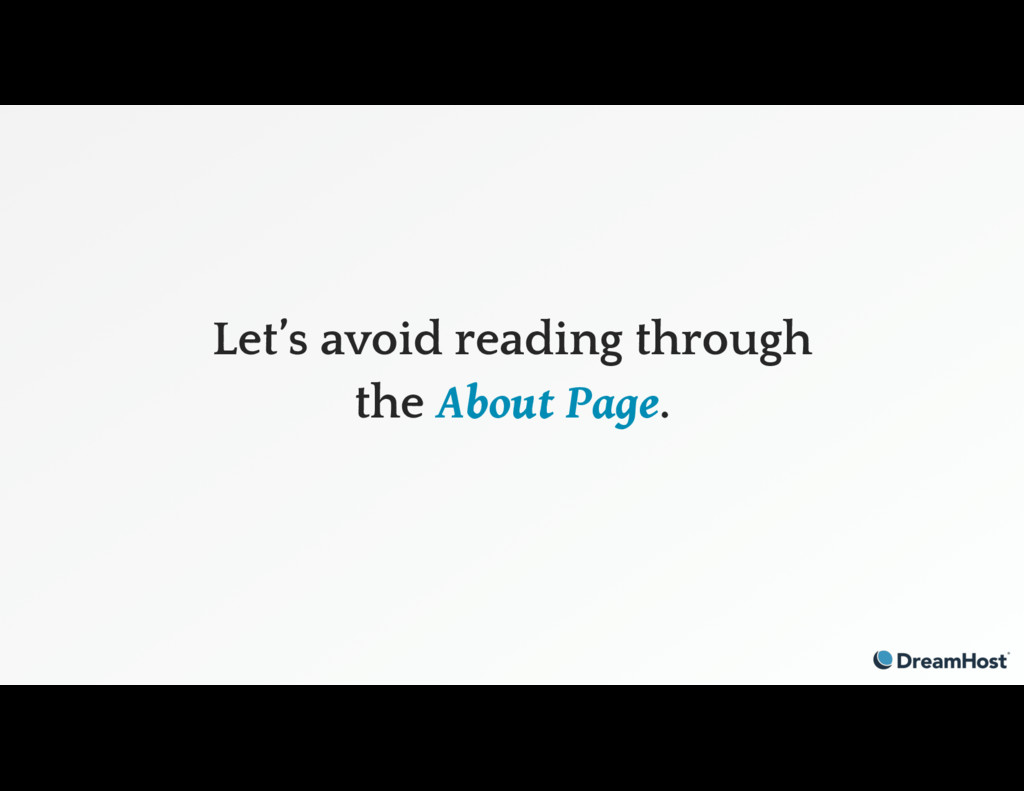 Let's avoid reading through the About Page.