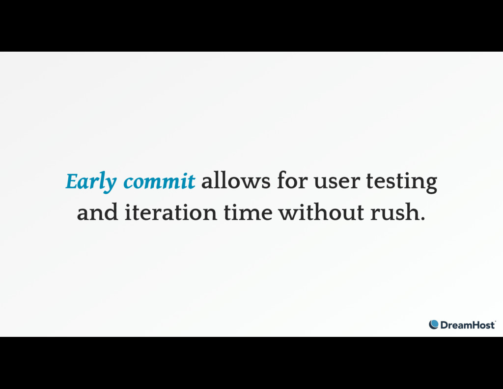 Early commit allows for user testing and iterat...