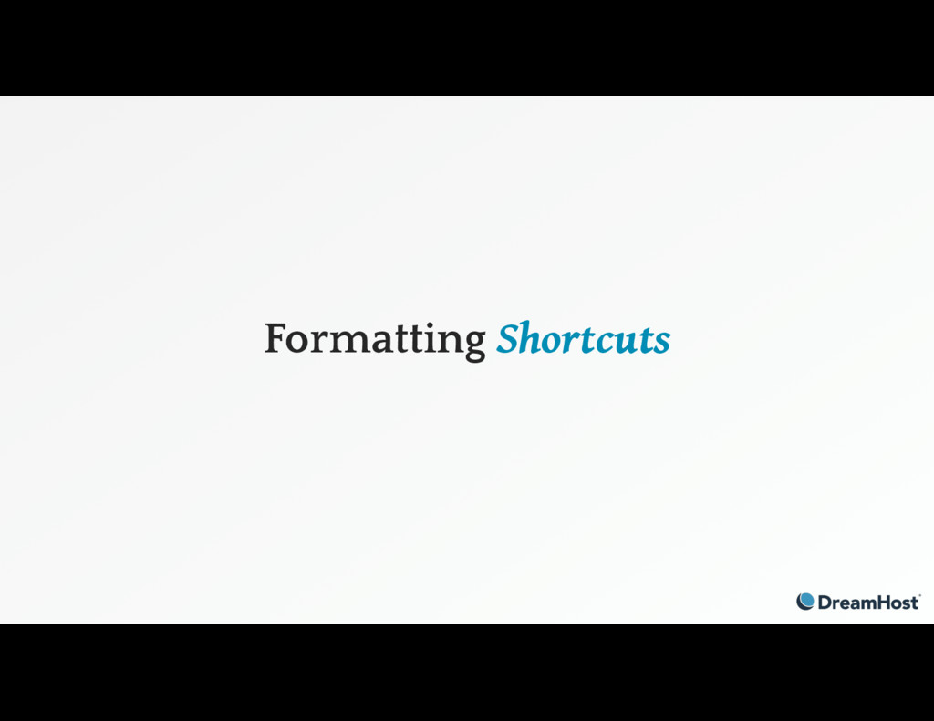 Formatting Shortcuts