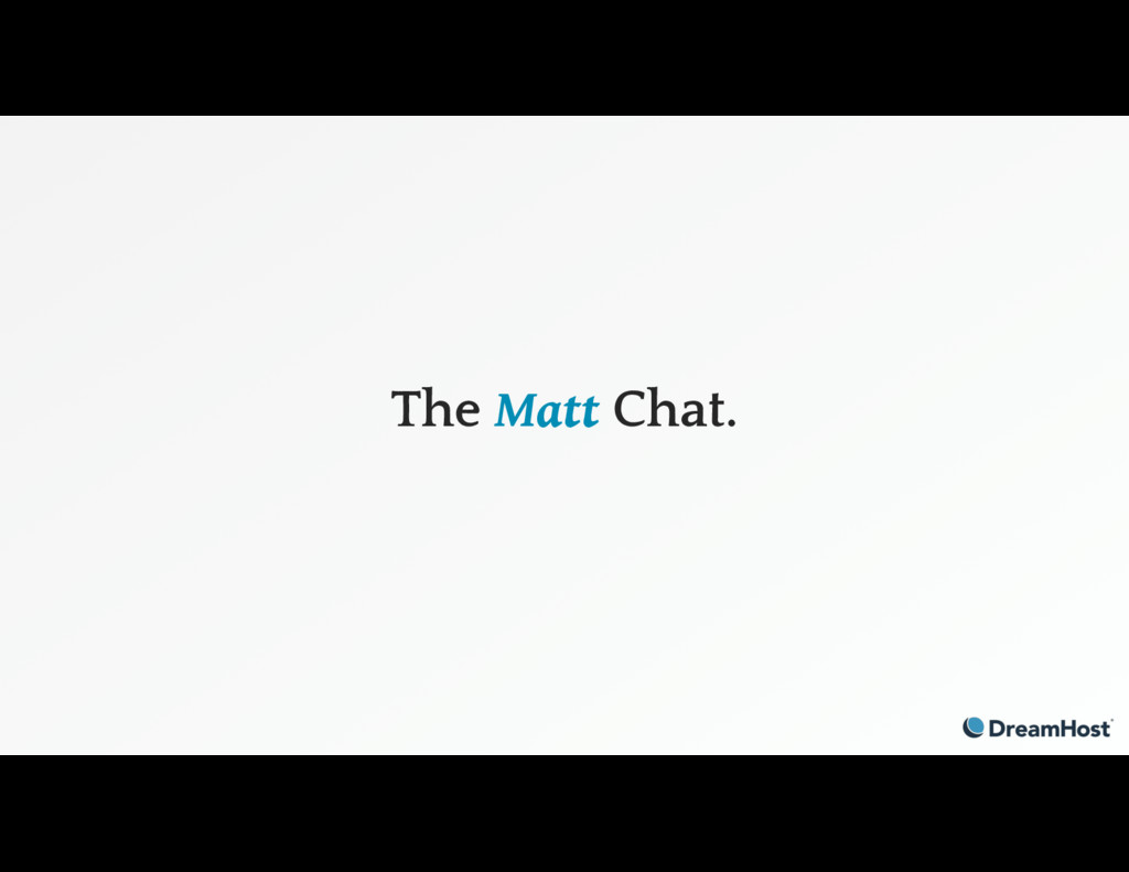 The Matt Chat.
