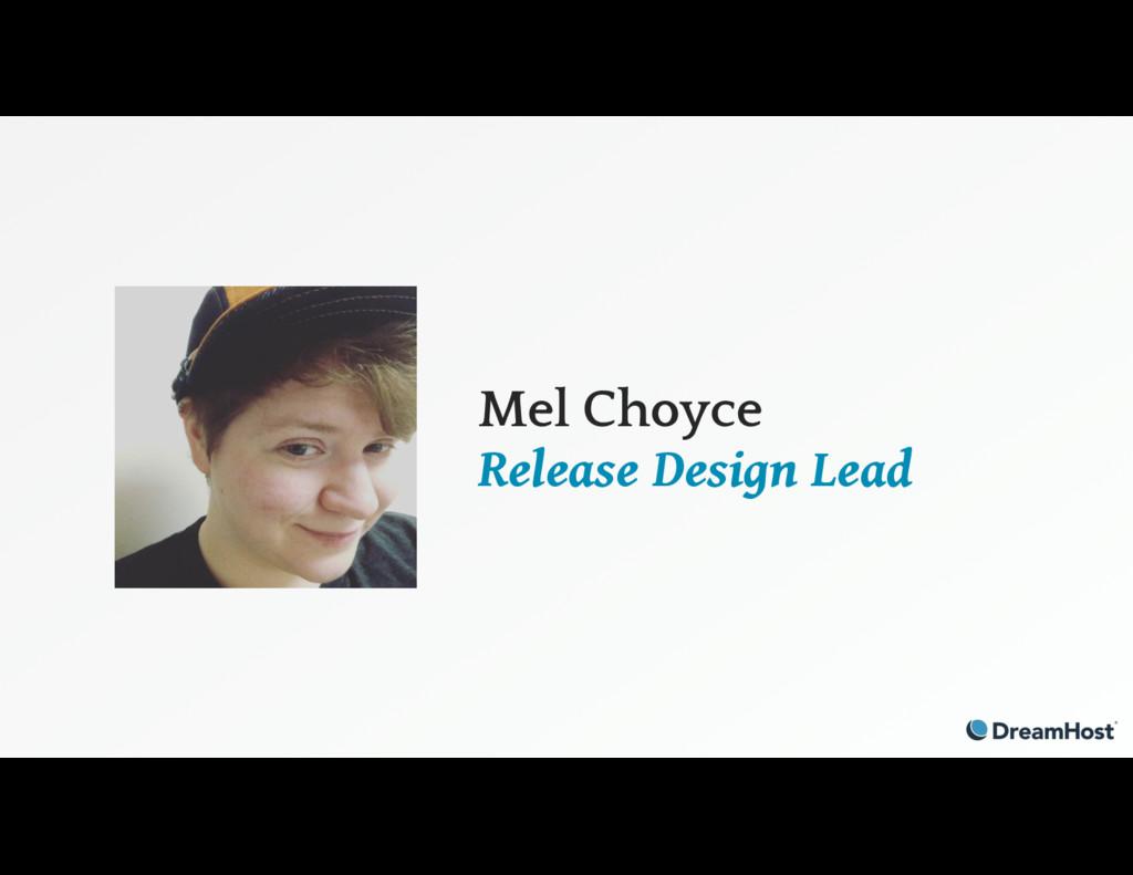 Mel Choyce Release Design Lead