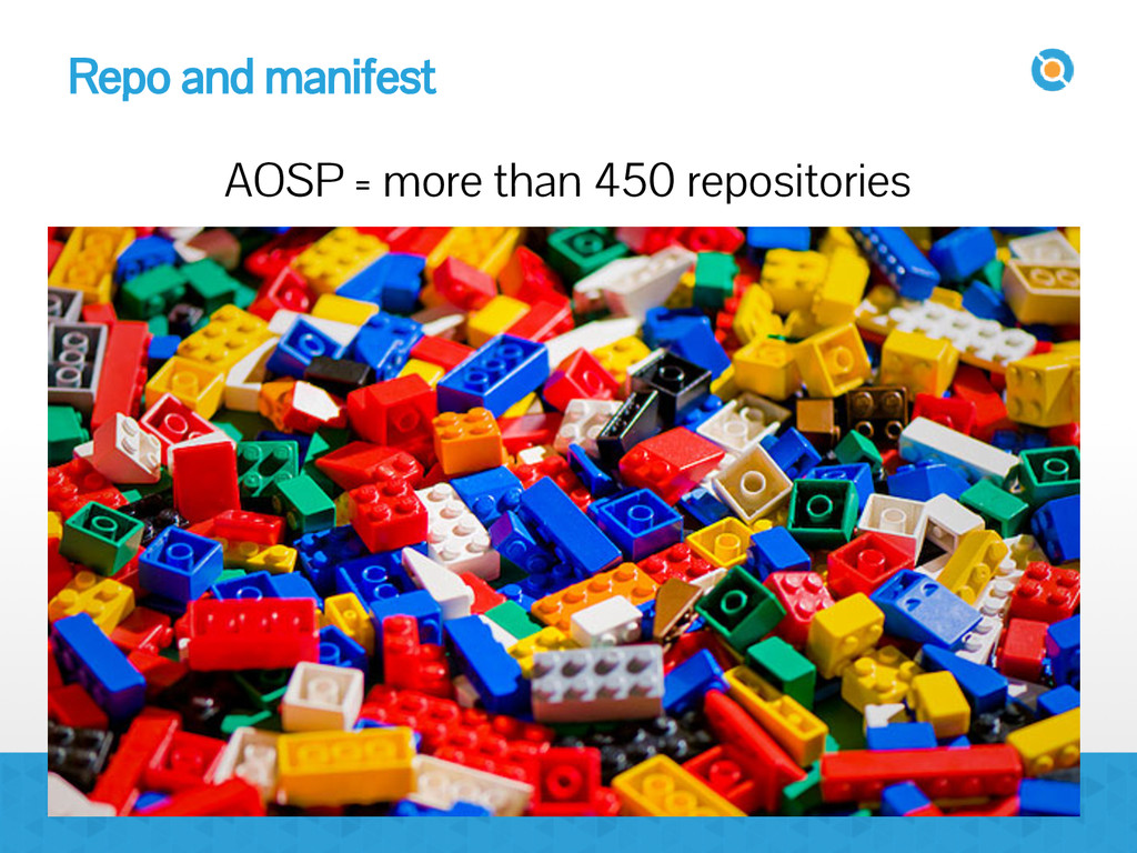 Repo and manifest AOSP = more than 450 reposito...