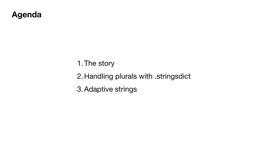 Agenda 1.The story  2.Handling plurals with .st...