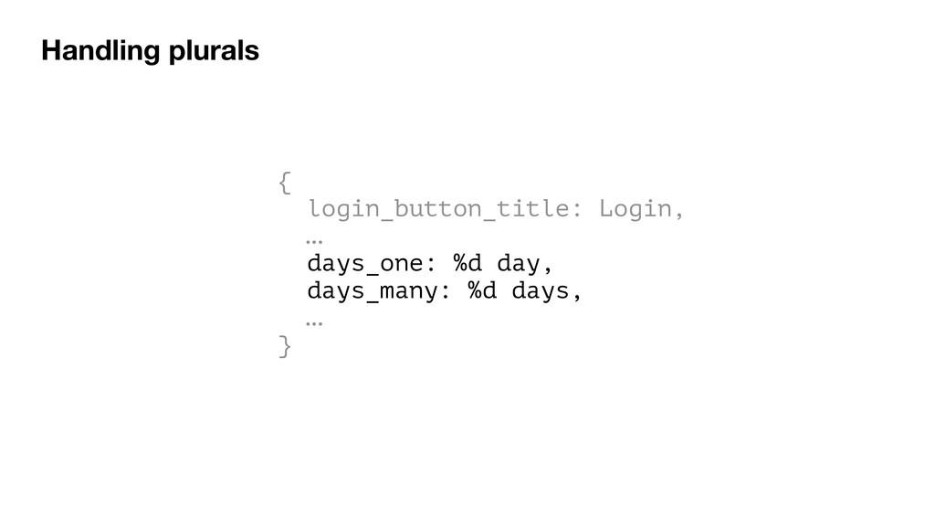 Handling plurals { login_button_title: Login, …...