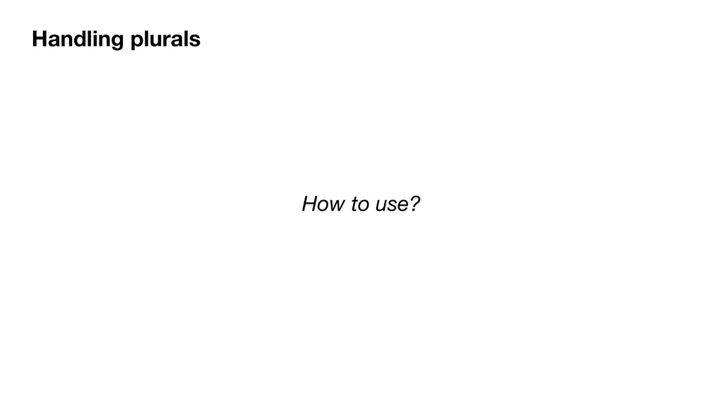 How to use? Handling plurals