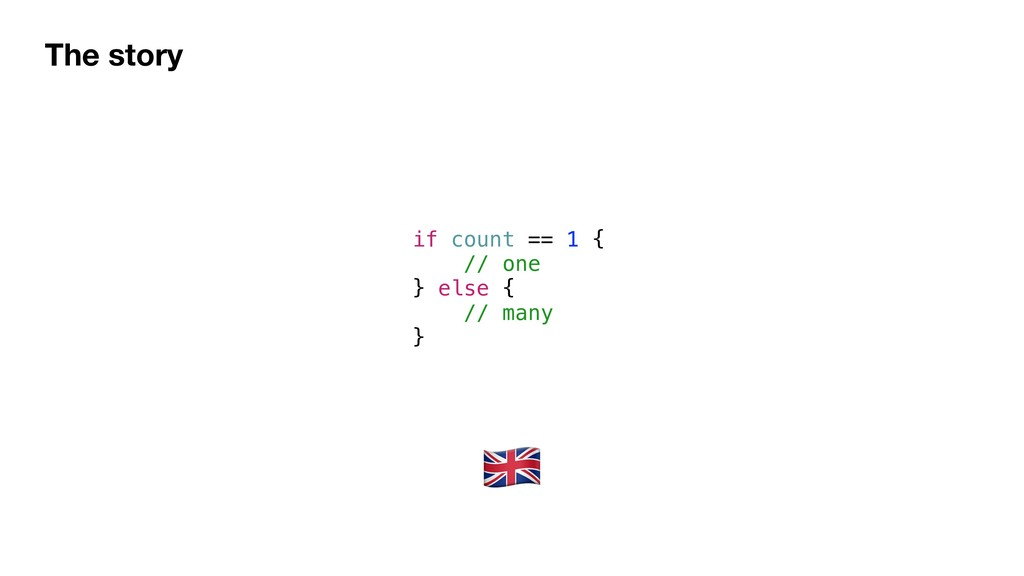 The story if count == 1 { // one } else { // ma...