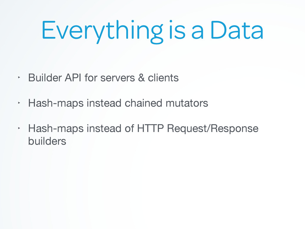 Everything is a Data ‣ Builder API for servers ...