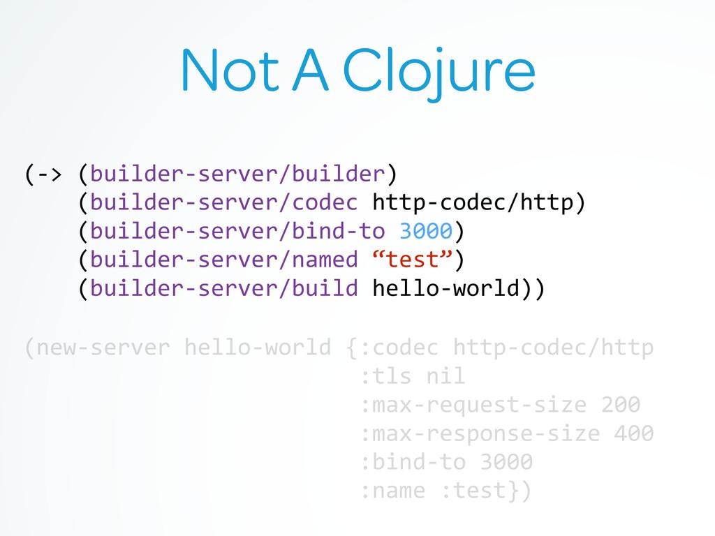Not A Clojure (-‐> (builder-‐server/builde...